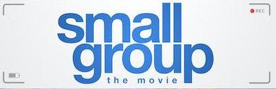 """SMALL GROUP THE MOVIE"" – a Different Type of Faith Film"